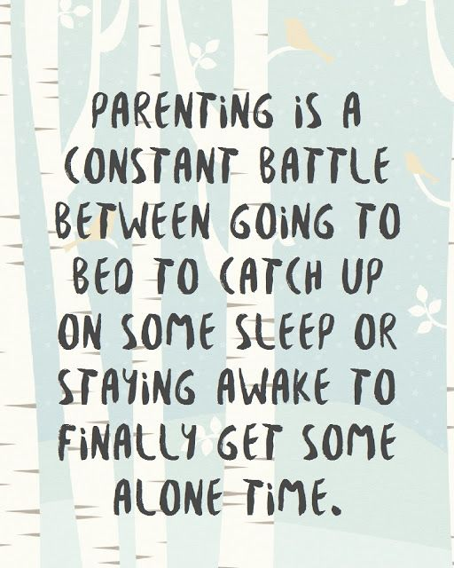 Parenting is a constant battle between going to bed to catch up on some sleep or staying awake to finally get some alone time. Regardless of their age!!