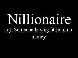 Nillionaire adj, someone having little to no money Funny quote lol study