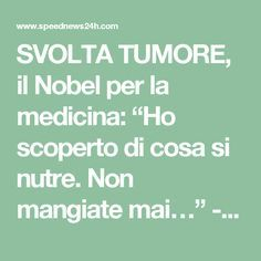 """SVOLTA TUMORE, il Nobel per la medicina: """"Ho scoperto di cosa si nutre. Non mangiate mai…"""" - Speed 24 News"""