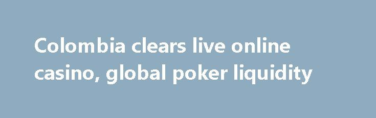 Colombia clears live online casino, global poker liquidity http://casino4uk.com/2017/11/14/colombia-clears-live-online-casino-global-poker-liquidity/  Colombian gaming regulator Coljuegos is to allow licensed operators to offer live online casino and share global liquidity for online poker and...The post Colombia clears live <b>online casino</b>, global poker liquidity appeared first on Casino4uk.com.