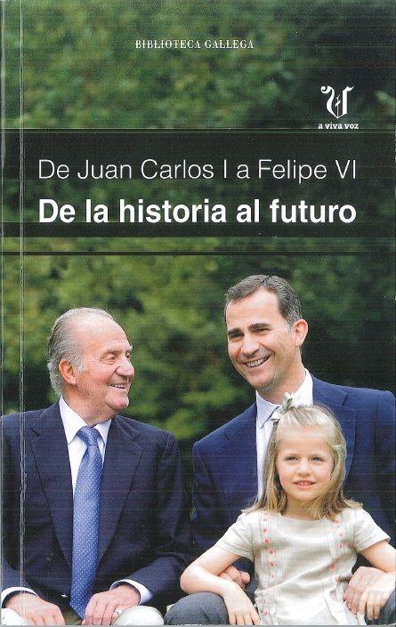 De Juan Carlos I a Felipe IV : de la historia al futuro /  Manuel Campo Vidal ... (et al.).    La Voz de Galicia, 2014.