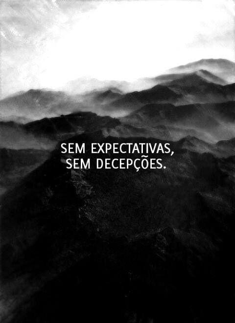 Sem expectativa, sem decepção