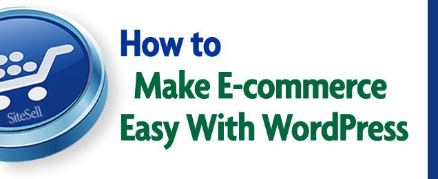 How to Make E-commerce Easy With WordPress via @sitesell