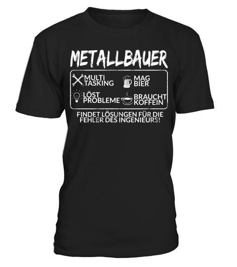 # Der Metallbauer .  Bist du Metallbauer und treffen diese Punkte auf dich zu? Vor allem findest du immer Lösungen für die Fehler des Ingenieurs? Dann ist das dein Design!Bauschlosser, Beruf, Bier, Geschenk, Geschenkidee, Glühen, Handwerk, Handwerker, Koffein, Lösungen, finden, Löten, Metall, bearbeiten, Metallarbeiter, Metallbau, Metallbauer, Metallbearbeitung, Metaller, Multitasking, Probleme, lösen, Schlosser, Schmied, Schmieden, Schrauben, Schweißen, arbeiten
