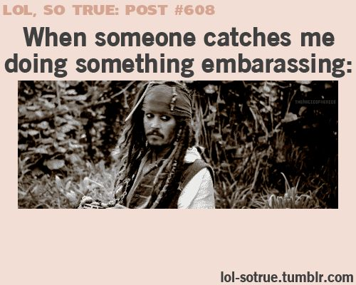 so true post #608, when someone catches me doing something embarassing- Funniest relatable posts on Tumblr.