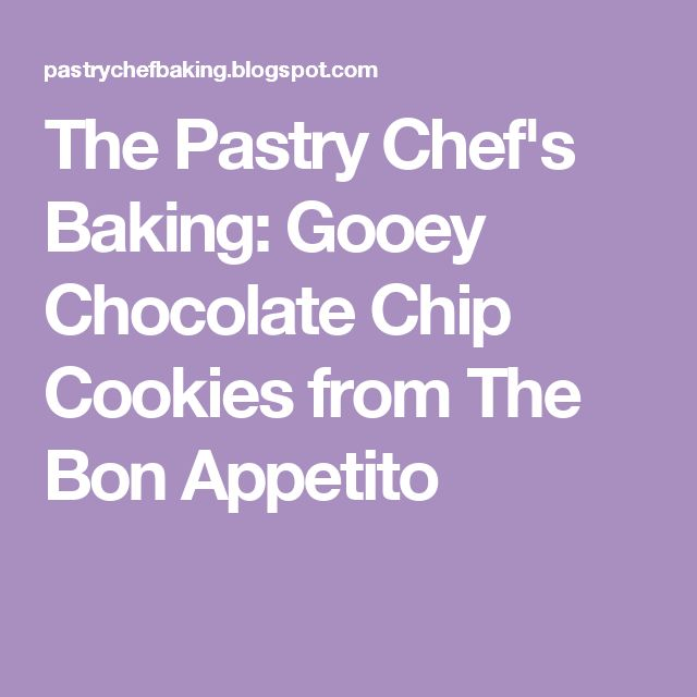 The Pastry Chef's Baking: Gooey Chocolate Chip Cookies from The Bon Appetito