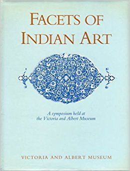 Facets of Indian Art: A Symposium Held at the Victoria and Albert Museum on 26, 27, 28 April and I May 1982. Robert Skelton