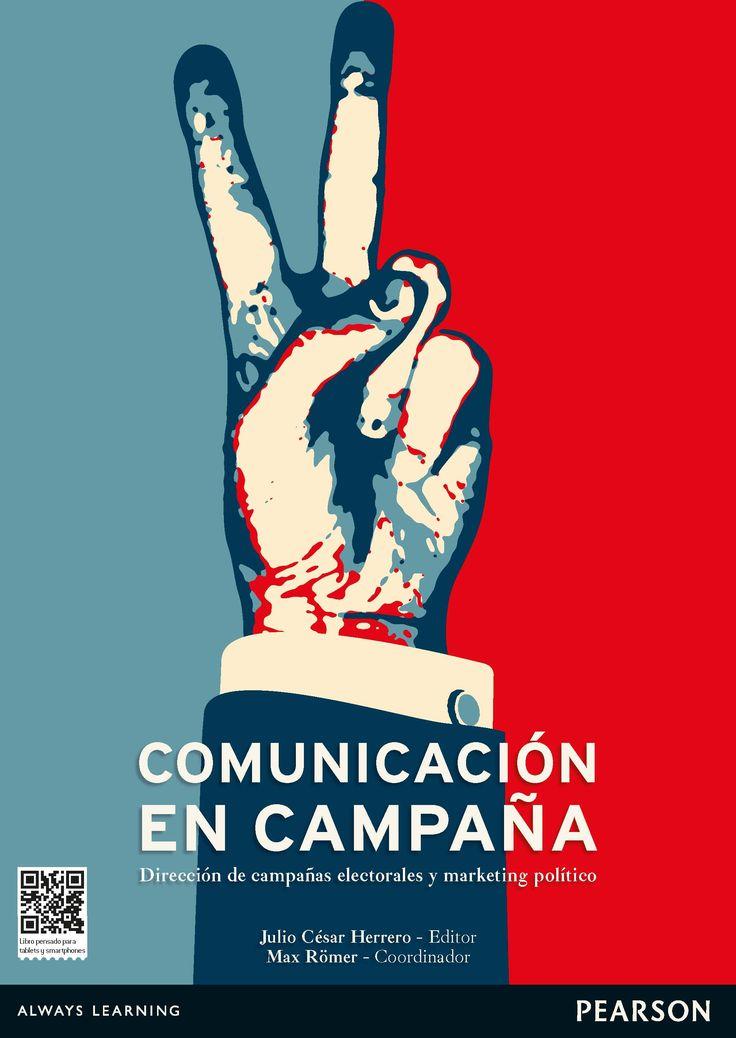 Comunicación en campaña : dirección de campañas electorales y marketing político. Pearson Educación, 2014