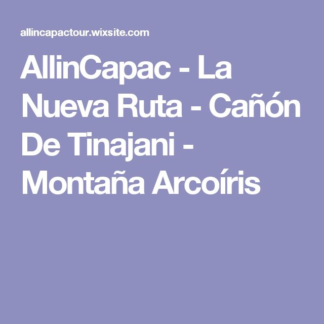 AllinCapac - La Nueva Ruta - Cañón De Tinajani - Montaña Arcoíris