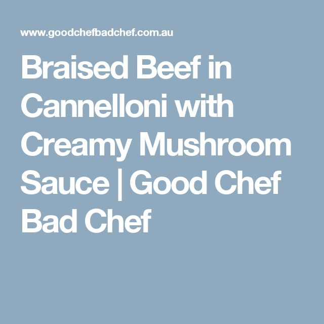 Braised Beef in Cannelloni with Creamy Mushroom Sauce | Good Chef Bad Chef