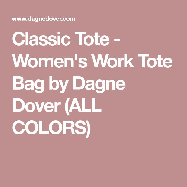 Classic Tote - Women's Work Tote Bag by Dagne Dover (ALL COLORS)