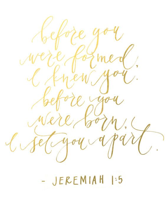 "8 x 10 | Gold Foil -  ""Before you were formed, I knew you. Before you were born, I set you apart"" Jeremiah 1:5"