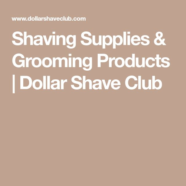 Shaving Supplies & Grooming Products   Dollar Shave Club