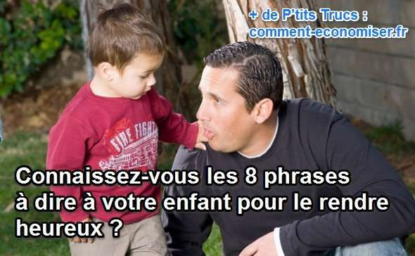 Tous les parents du monde ont un point commun. Ils veulent le bonheur de leurs enfants. Mais que dire ou faire pour qu'ils s'épanouissent ?  Nous vous proposons 8 phrases à dire régulièrement à vos enfants  pour qu'ils grandissent heureux :-)  Découvrez l'astuce ici : http://www.comment-economiser.fr/phrases-a-dire-pour-enfants-heureux.html?utm_content=buffer4ee8d&utm_medium=social&utm_source=pinterest.com&utm_campaign=buffer