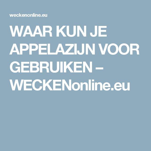 WAAR KUN JE APPELAZIJN VOOR GEBRUIKEN – WECKENonline.eu