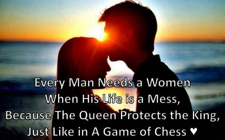 Every Man Needs A Woman When His Life Is A Mess, Because