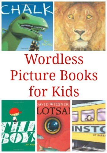 Forget the Words: Wordless Picture Books for Children. Great books for kids to write their own stories based on the pictures!