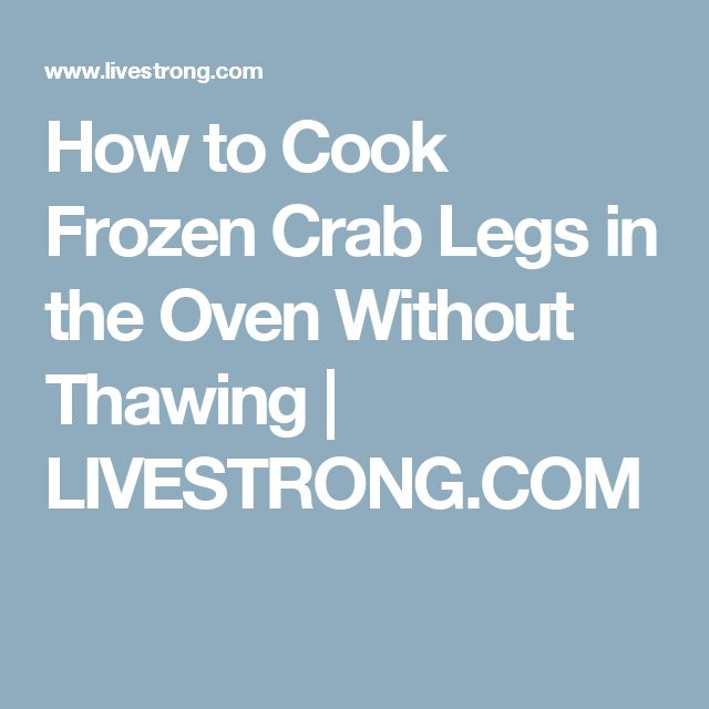 How to Cook Frozen Crab Legs in the Oven Without Thawing | LIVESTRONG.COM