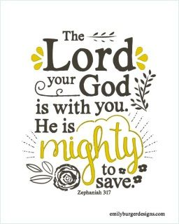 Zephaniah 3:17 (ESV)  17 The Lord your God is in your midst,     a mighty one who will save; he will rejoice over you with gladness;     he will quiet you by his love; he will exult over you with loud singing.