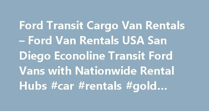 Ford Transit Cargo Van Rentals – Ford Van Rentals USA San Diego Econoline Transit Ford Vans with Nationwide Rental Hubs #car #rentals #gold #coast http://remmont.com/ford-transit-cargo-van-rentals-ford-van-rentals-usa-san-diego-econoline-transit-ford-vans-with-nationwide-rental-hubs-car-rentals-gold-coast/  #cargo van rentals # Ford Transit Cargo Van Rentals Our large Ford Cargo Van is a new class of van that fills the need between an uncomfortable maximum-sized Box Van and the older design…