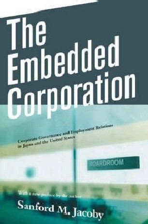 The Embedded Corporation: Corporate Governance and Employment Relations in Japan and the United States