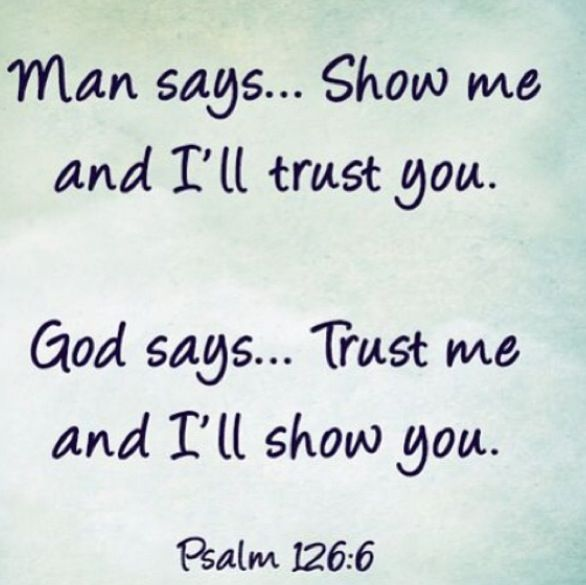 I don't have to trust a human to show me, they have and will fall short. GOD will prove to me there a way, and He will protect it!