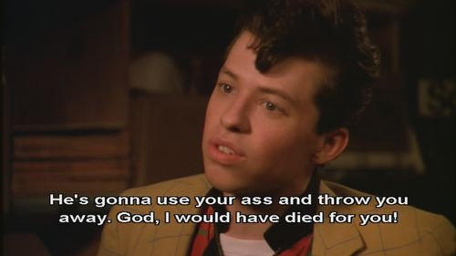 Duckie quote from Pretty in Pink. Reminds me how awesome this film was.