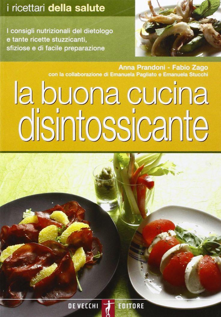 La buona cucina disintossicante: Amazon.it: Anna Prandoni, Fabio Zago: Libri