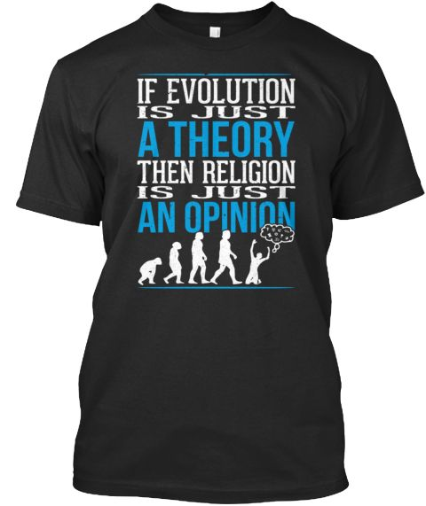 If Evolution Is Just A Theory Then Religion Is Just An Opinion Black T-Shirt Front