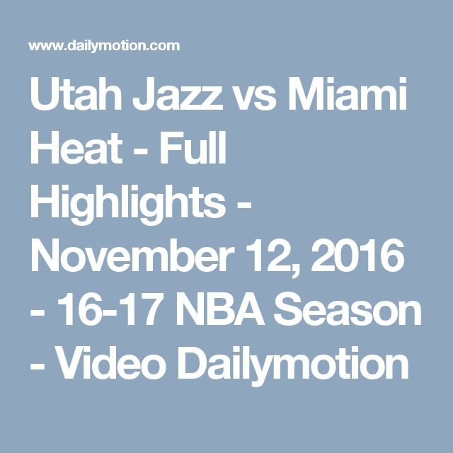 Utah Jazz vs Miami Heat - Full Highlights - November 12, 2016 - 16-17 NBA Season - Video Dailymotion