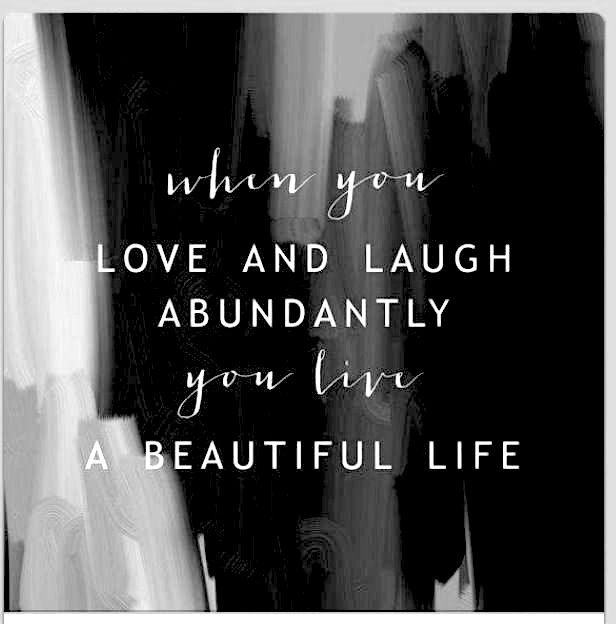 """When you love and laugh abundantly you live a beautiful life"" Printed on 8""x8"" 61lb matte paper with a quarter inch border all around. Printed with ChromaLife inks. Watermark will not appear on final"