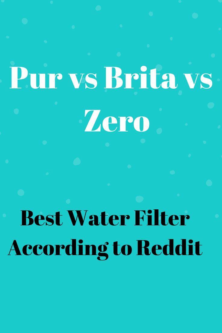 Pur Vs Brita Vs Zero Water Filter The Best According To Reddit