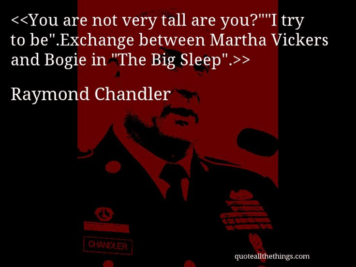 "Exchange between Martha Vickers and Bogie in ""The Big Sleep"".Source: quoteallthethings.com #RaymondChandler #quote #quotation #aphorism #quoteallthethings"
