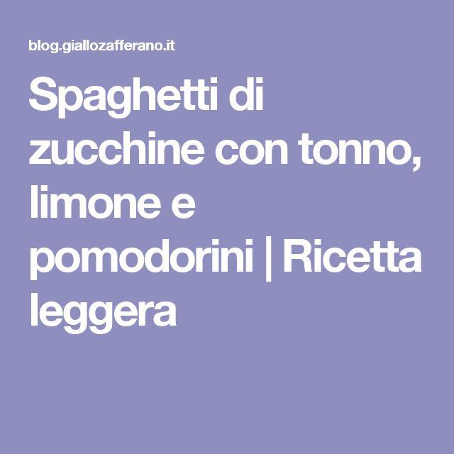 Spaghetti di zucchine con tonno, limone e pomodorini   Ricetta leggera