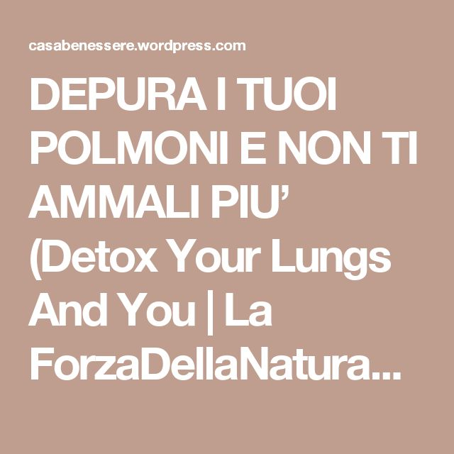 DEPURA I TUOI POLMONI E NON TI AMMALI PIU' (Detox Your Lungs And You | La ForzaDellaNatura's Blog