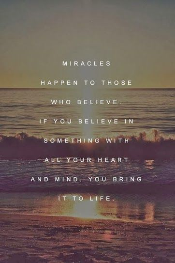 when you believe in something with your whole heart and mind, you bring it to life #believe #miracles