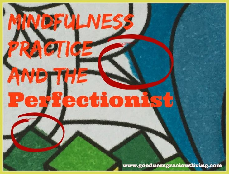 mindfulness practice perfectionist goodness gracious living
