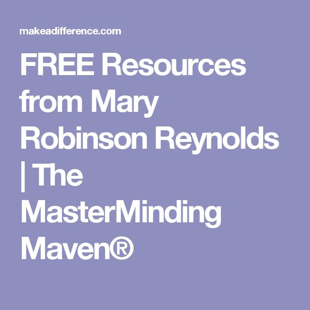 FREE Resources from Mary Robinson Reynolds | The MasterMinding Maven®