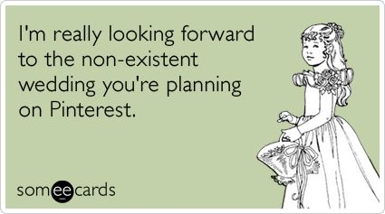 hahaha so me!: Wedding Plans, Wedding Ideas, Plans A Wedding, Get Married, Funny Stuff, So True, Ecards, E Cards, True Stories