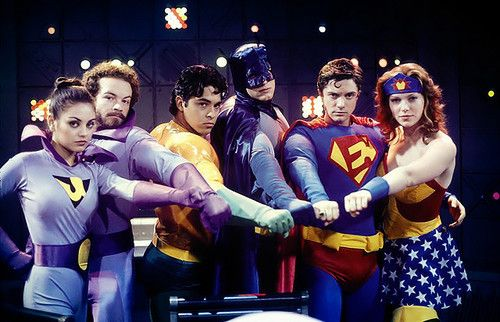 That 70s show. Jackie and Hyde as Wonder Twins, Fez as Aquaman, Kelso as Batman, Eric as Superman (or Ericman?) And Donna as Wonder Woman.