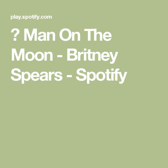 ▶ Man On The Moon - Britney Spears - Spotify