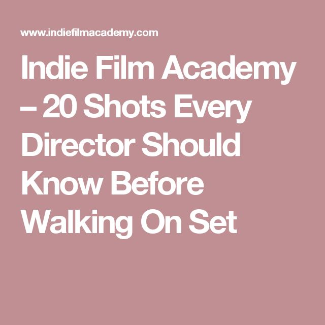 Indie Film Academy – 20 Shots Every Director Should Know Before Walking On Set