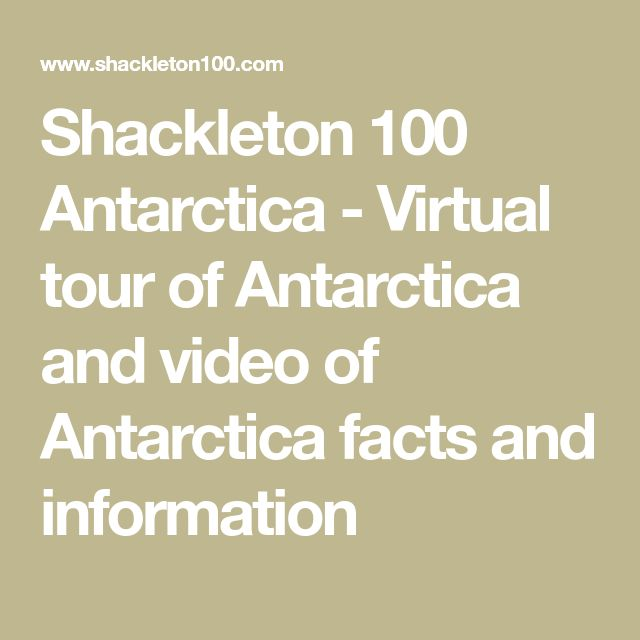 Shackleton 100 Antarctica - Virtual tour of Antarctica and video of Antarctica facts and information