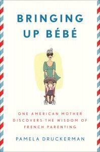 Bringing Up Bébé : The secret behind France's astonishingly well-behaved children.