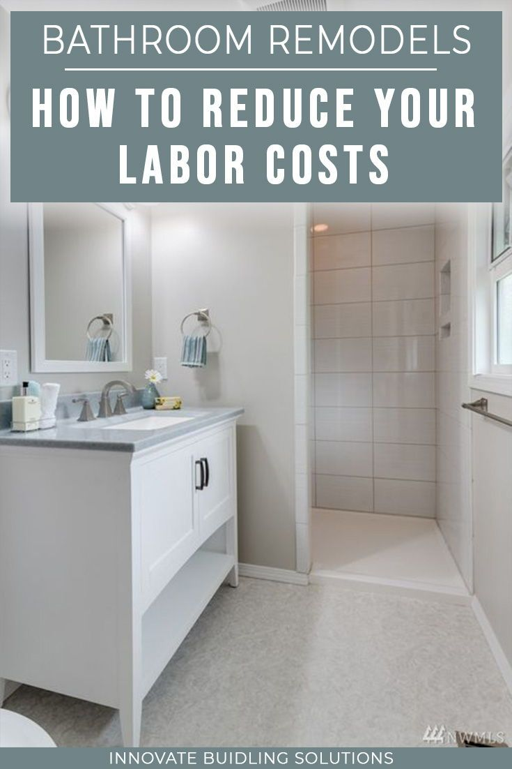 How To Reduce Labor Costs In Your Bathroom Remodeling Business Bathrooms Remodel Remodeling Business Remodel