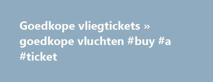 Goedkope vliegtickets » goedkope vluchten #buy #a #ticket http://tickets.remmont.com/goedkope-vliegtickets-goedkope-vluchten-buy-a-ticket/  Ga je mee? Ben je op zoek naar goedkope vliegtickets? Dankzij CheapTickets.be kan je reizen tegen lang vervlogen prijzen. Met onze krachtige zoekmachine doorzoeken we de vliegtickets van zo'n 800 (...Read More)