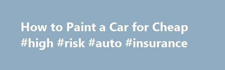 How to Paint a Car for Cheap #high #risk #auto #insurance http://autos.remmont.com/how-to-paint-a-car-for-cheap-high-risk-auto-insurance/  #cheap auto paint # Things You'll Need Automotive primer (spray can) Automotive paint (spray can) Sand the car with 120-grit sandpaper. Use the sandpaper and your hand or a block... Read more >The post How to Paint a Car for Cheap #high #risk #auto #insurance appeared first on Auto.