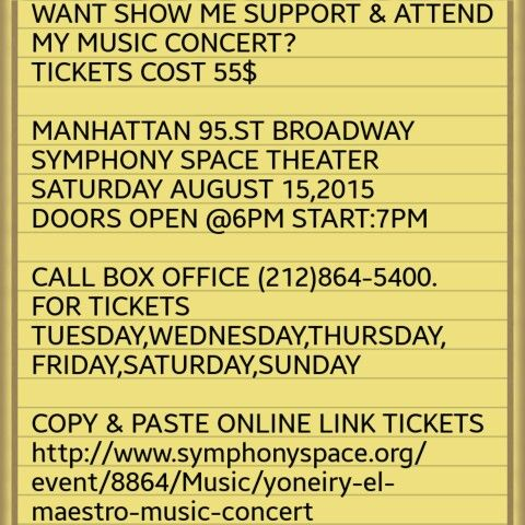 days left for my MUSIC CONCERT SATURDAY AUGUST 15,2015  MANHATTAN BROADWAY 95ST  SYMPHONY SPACE THEATER START:7PM  CALL BOX OFFICE FOR TICKETS (212) 864-5400《Available》 Tuesday,Wednesday, Thursday,friday  ONLINE TICKET VISIT MY PROFILE #sagawardsabouttown #cbs #music  #hot97 #sagaftra #tv #movie