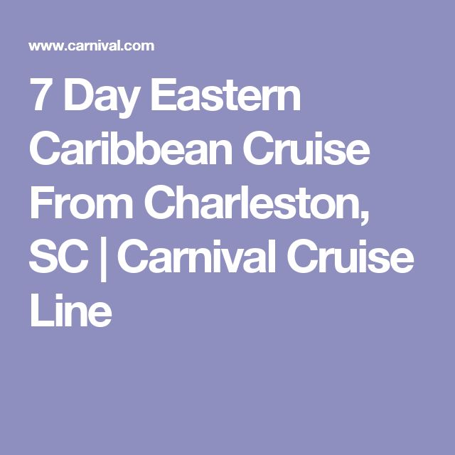 7 Day Eastern Caribbean Cruise From Charleston, SC | Carnival Cruise Line