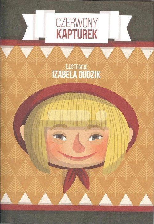 Czerwony Kapturek -   Dudzik Izabela , tylko w empik.com: 10,99 zł. Przeczytaj recenzję Czerwony Kapturek. Zamów dostawę do dowolnego salonu i zapłać przy odbiorze!